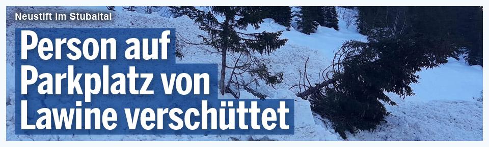 Person von Lawine auf Tiroler Parkplatz erwischt