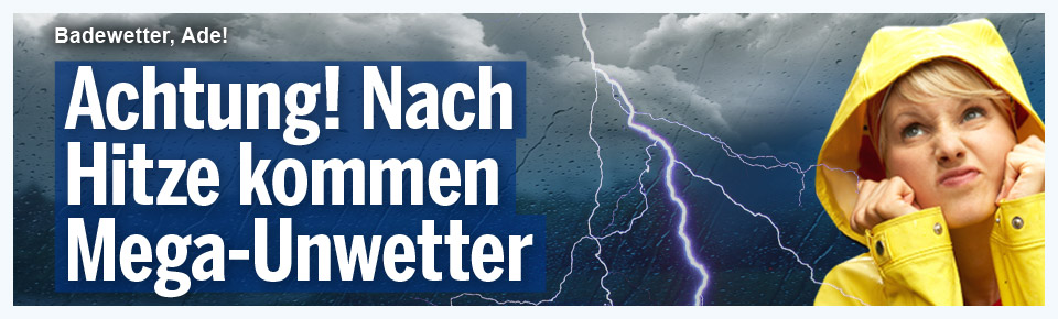 Achtung! Nach Hitze kommen Mega-Unwetter