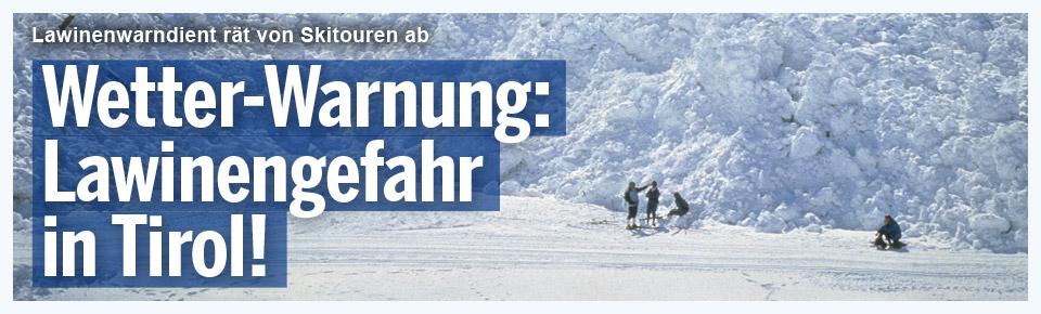 Wetter-Warnung: Lawinengefahr in Tirol!